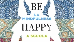 Be Happy – La Mindfulness a scuola