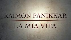 Raimon Panikkar - La mia vita