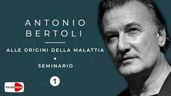Alle origini della malattia - Antonio Bertoli - Seminario - P.1