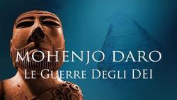 Mohenjo Daro, le guerre degli Dei