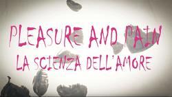 Pleasure and pain - La scienza dell'amore