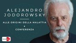 Alle origini della malattia - Alejandro Jodorowsky - Conferenza