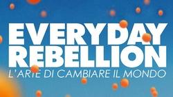 Everyday rebellion - L'arte di cambiare il mondo