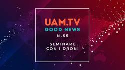 Good News - N.55 - Seminare con i droni