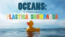 Oceans: il mistero della plastica scomparsa.